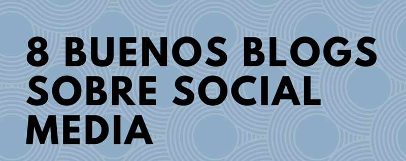 8 buenos blogs social media